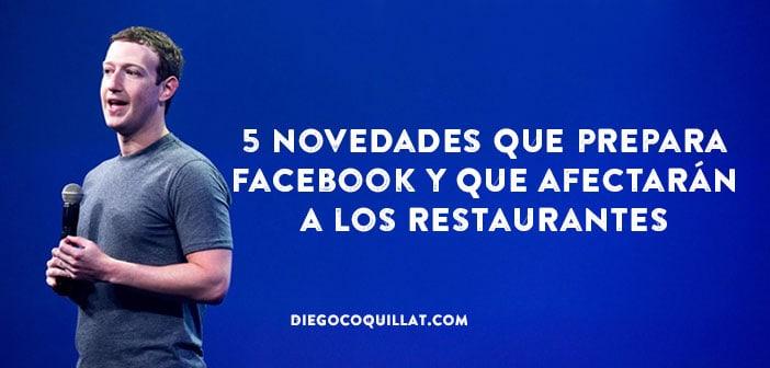 Actualidad Actualidad 5 novedades que prepara Facebook y que afectarán a los restaurantes